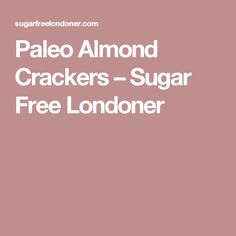 Paleo Almond Crackers – Sugar Free Londoner