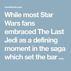 While most Star Wars fans embraced The Last Jedi as a defining moment in the saga which set the bar high for the challenging directions the franchise could begin to explore, the film had some detractors who have spent a majority of their time online since the film's release complaining about how [...]