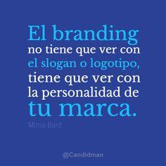 """""""El #Branding no tiene que ver con el slogan o logotipo, tiene que ver con la personalidad de tu marca."""" Mirna Bard / Frases #SocialMedia"""