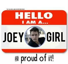 Joey girl always and forever, love eternal,to infinity and beyond  I will be a joey girl til time itself is done
