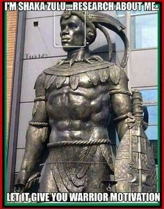 Shaka Zulu was one of the greatest warrior-leaders in the history of the world.