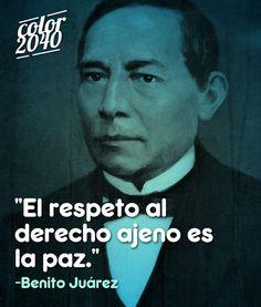 """""""El respeto al derecho ajeno es la paz."""" -Benito Juárez"""
