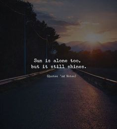 BEST LIFE QUOTES    Sun is alone too, but it still shines. Photo Credits: Marco Zagara —via https://ift.tt/2eY7hg4