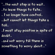 Patience is a virtue. Take That, Let It Be, The Next Step, Staying Positive, Patience, No Worries, My Life, Poetry, Positivity