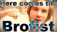 "Here comes the brofist... *Punches Screen* ""Yeah!"" :)"