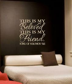 Scripture Wall Vinyl - Bible Verse - This is my beloved and this is my friend-Song of Solomon 5:16 (maybe not this verse, but something from SoS might be nice.)