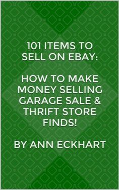 101 Items To Sell On Ebay: How To Make Money Selling Garage Sale & Thrift Store Finds! by Ann Eckhart, http://www.amazon.com/dp/B00H3T9T0S/ref=cm_sw_r_pi_dp_-qlOsb0BAZWPM