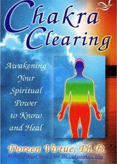 Chakra Clearing: Awakening Your Spiritual Power to Know and Heal by Doreen Virtue