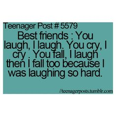 My BFF falls when I fall because she is laughing so hard