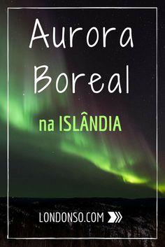 Saiba onde ver, como fazer, o que vestir e as melhores épocas para ver a Aurora Boreal na Islândia.