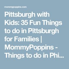 Pittsburgh with Kids: 35 Fun Things to do in Pittsburgh for Families   MommyPoppins - Things to do in Philadelphia with Kids