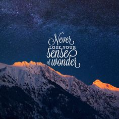 Never lose your sense of wonder. #Quotes