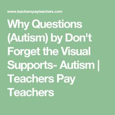 Why Questions (Autism) by Don't Forget the Visual Supports- Autism | Teachers Pay Teachers