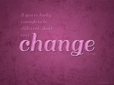 If you're lucky enough to be different, don't ever change #Typography