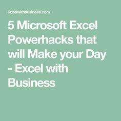 5 Microsoft Excel Powerhacks that will Make your Day - Excel with Business
