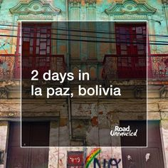 2 Days in La Paz, Bolivia: Food tour, city tour and photo ops!
