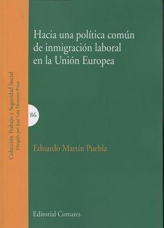 Hacia una política común de inmigración laboral en la Unión Europea / Eduardo Martín Puebla Comares, 2015