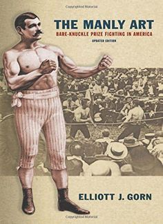 """Read """"The Manly Art Bare-Knuckle Prize Fighting in America"""" by Elliott J. Gorn available from Rakuten Kobo. """"It didn't occur to me until fairly late in the work that I was writing a book about the beginnings of a national celebr. Bare Knuckle Boxing, Boxing History, Boxing Champions, American Sports, Physical Fitness, Writing A Book, Martial Arts, Good Books, Ebooks"""