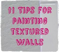 11 tips for painting textured walls