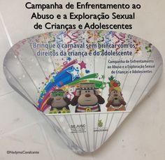 """Brinque o carnaval sem.brincar com os direitos da criança e do adolescente: """"Campanha de Enfrentamento ao Abuso e a Exploração Sexual de Crianças e Adolescentes""""."""