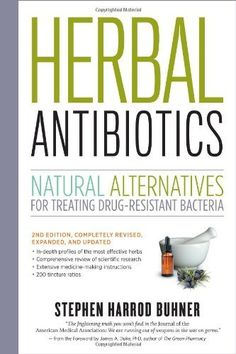 Herbal Antibiotics, 2nd Edition: Natural Alternatives for Treating Drug-resistant Bacteria by Stephen Harrod Buhner, http://www.amazon.com/dp/1603429875/ref=cm_sw_r_pi_dp_JaWBqb0V6H2HS
