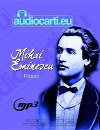 Mihai Eminescu - Poezii, Biografie completa, opera, fotografii, poze, audio, carti audio, inregistrari
