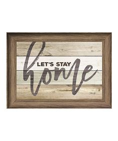 Karens Art & Frame Lets Stay Home Rustic Wall Sign | zulily