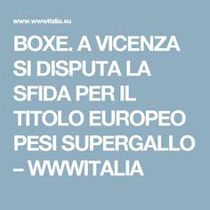 BOXE. A VICENZA SI DISPUTA LA SFIDA PER IL TITOLO EUROPEO PESI SUPERGALLO – WWWITALIA