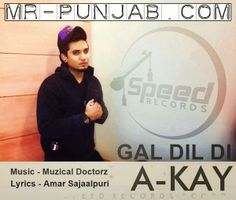 Latest Youtube Single Track's <<>> Gal Dil Di - A Kay Ft Amar Sajaalpuri  http://www.mr-punjab.com/