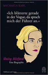 """Biographie: """"Michaela Karl: Ich blätterte gerade in der Vogue, da sprach mich der Führer an"""". Unity Mitford"""