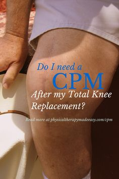 Do I need a CPM after my Total Knee Replacement?
