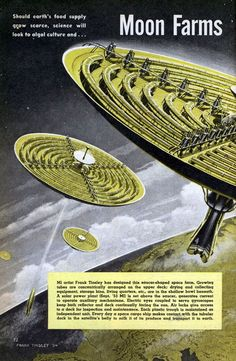 May 1954 issue of Mechanix Illustrated proposes orbiting moon farms and algal culture science could end world hunger. Future Vision, Vintage Space, Futuristic Technology, Science Fiction Art, Futuristic Architecture, Space Travel, Sci Fi Art, Concept Art, At Least
