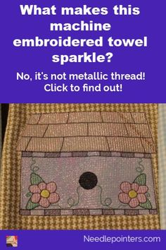 Sparkly birdhouse kitchen towels are a fun machine embroider project. Learn the secret on what makes them sparkle. Embroidery Blanks, Machine Embroidery Thread, Towel Embroidery, Machine Embroidery Projects, Embroidered Towels, Applique Embroidery Designs, Machine Applique, Quilting Projects, Diy Kitchen Projects