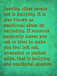 Leaving other people out is bullying. It is also known as emotional abuse by excluding. If someone purposely leaves you out or tries to make you feel left out, unwanted or pushed aside, that is bullying & emotional abuse. Feeling Left Out, How Are You Feeling, Quotes To Live By, Me Quotes, Mommy Quotes, Random Quotes, Adult Bullies, Bullying Quotes, Anti Bullying