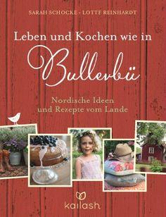 Leben und Kochen wie in Bullerbü: Nordische Ideen und Rezepte vom Lande von Sarah Schocke http://www.amazon.de/dp/342463090X/ref=cm_sw_r_pi_dp_JkQpvb1S71ZSW