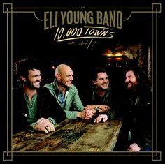 Country ~ Eli Young Band = 10,000 Towns - 2014