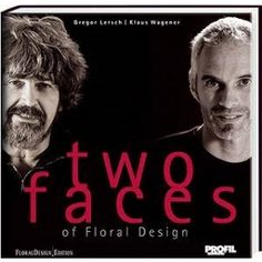 Two faces of Floral Design by Gregor Lersch & Klaus Wagener Reference book --. Two faces of Floral Gregor Lersch, Reference Book, Two Faces, Flowers Online, Book Design, Design Ideas, Flower Designs, Floral Wedding, Flower Arrangements