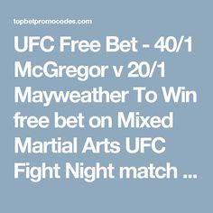 UFC Free Bet - 40/1 McGregor v 20/1 Mayweather To Win free bet on Mixed Martial Arts UFC Fight Night match with enhanced odds on Mayweather v McGregor with exclusive Betfair Promotion Codes for UFC. Plus get a £100 credited in free bets no risk. T&C's Apply.
