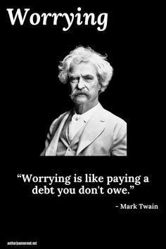 """""""Worrying is like paying a debt you don't owe. Wise Quotes, Quotable Quotes, Famous Quotes, Great Quotes, Quotes To Live By, Motivational Quotes, Inspirational Quotes, Positive Quotes, Mark Twain Quotes"""