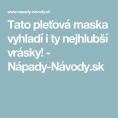 Tato pleťová maska vyhladí i ty nejhlubší vrásky! - Nápady-Návody.sk