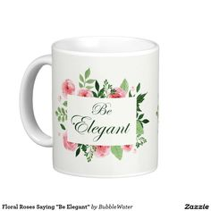 "Floral Roses Saying ""Be Elegant"" Coffee Mug"