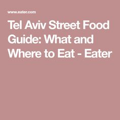Tel Aviv Street Food Guide: What and Where to Eat - Eater