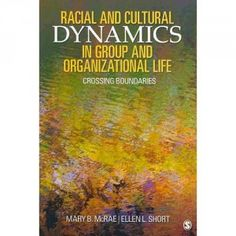 """""""Racial and Cultural Dynamics in Group and Organizational Life: Crossing Boundaries"""" by Applied Psychology Professor Mary McRae and Long Island University Professor Ellen Short (2010)"""