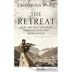Amazon.com: The Retreat: How the West Ignored Pakistan and Lost Afghanistan eBook: Christina Lamb: Books