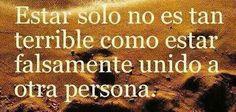 Estar solo no es tan terrible, como estar falsamente unido a otra persona...