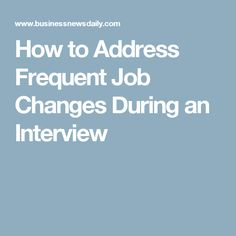3 Smart Ways To Explain Your Frequent Job Changes. CareerInterviewAdviceCarrera.  How To Address ...