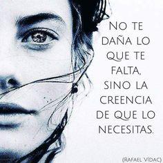 ... No te daña lo que te falta, sino la creencia de que lo necesitas. Rafael…