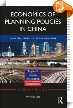 Economics of Planning Policies in China    :  Fast urbanizing countries like China have experienced rapid – albeit geographically uneven – local and regional economic growth during the past few decades. Notwithstanding this development pattern, China has been investing heavily in targeted coastal and inland regions through planning policies for infrastructure, location and cities. This is a largely place-based investment process that is of great importance for the public, business and ...