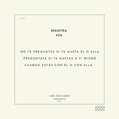 Los Dictados - Mantra #06 Mantra, Quotes And Notes, Decir No, Advice, Cards Against Humanity, Frases, Texts, Amor, Quotable Quotes