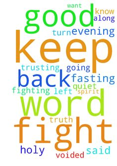 Pray Pray Pray -  Good evening, I want all of us to keep praying and fasting. And keep trusting in God. His word is the truth and It will not turn back voided. We have to know that God will do what he said that he is going to do in his word that he left for us along with the holy spirit. We have to keep fighting the good fight. God will fight for us if we just be quiet.  Posted at: https://prayerrequest.com/t/tSq #pray #prayer #request #prayerrequest